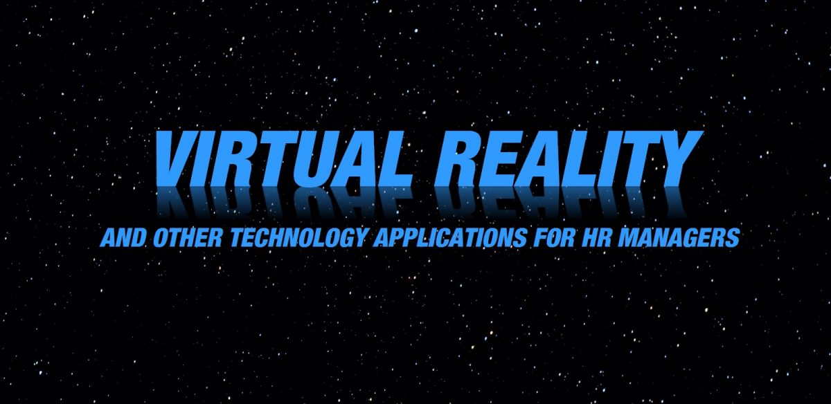 Virtual Reality and Other Technology Applications for HR Managers